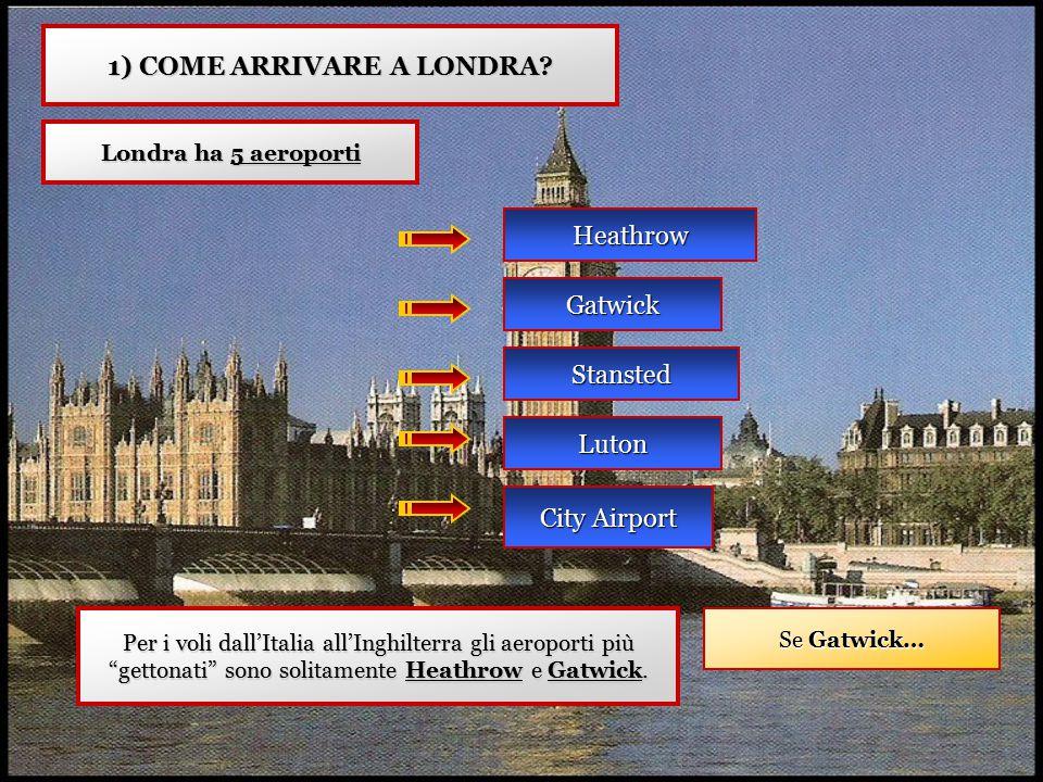 COME ARRIVARE A LONDRA DA GATWICK L'AEROPORTO DI GATWICK HA DUE TERMINAL North terminal South terminal (PIU' GRANDE) COME SAPERE IN QUALE TERMINAL FA SCALO IL PROPRIO VOLO.