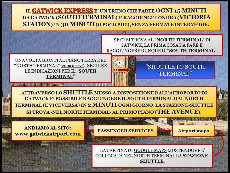 ARRIVATI AL SOUTH TERMINAL … ANDIAMO AL SITO: www.gatwickairport.com PASSENGER SERVICES Airport maps LA CARTINA DI GOOGLE MAPS MOSTRA IL PUNTO DI ARRIVO DELLO SHUTTLE NEL SOUTH TERMINAL.