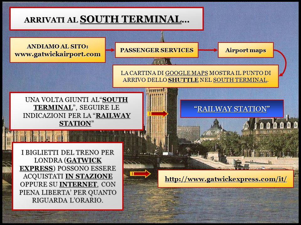 ARRIVATI AL SOUTH TERMINAL … ANDIAMO AL SITO: www.gatwickairport.com PASSENGER SERVICES Airport maps LA CARTINA DI GOOGLE MAPS MOSTRA IL PUNTO DI ARRI