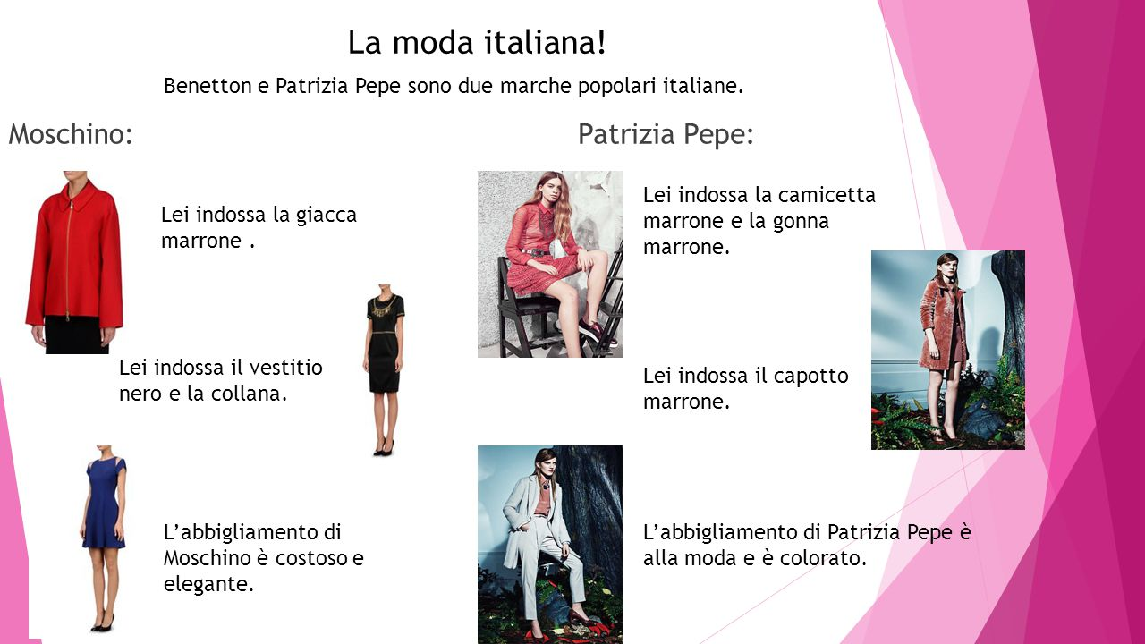 La moda italiana! Moschino: Patrizia Pepe: Benetton e Patrizia Pepe sono due marche popolari italiane. Lei indossa la camicetta marrone e la gonna mar