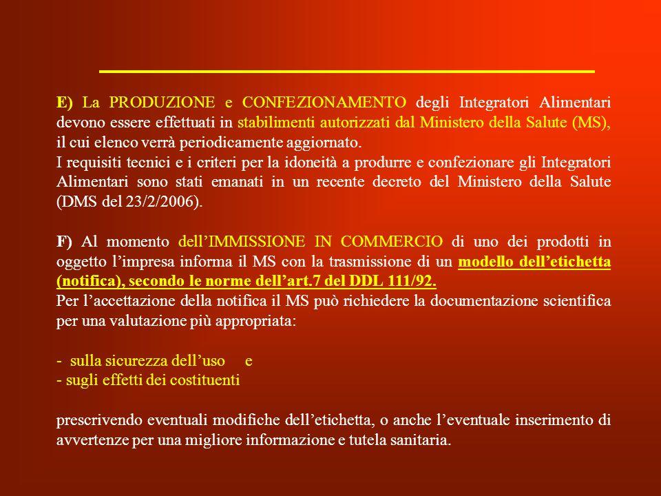 E) La PRODUZIONE e CONFEZIONAMENTO degli Integratori Alimentari devono essere effettuati in stabilimenti autorizzati dal Ministero della Salute (MS),