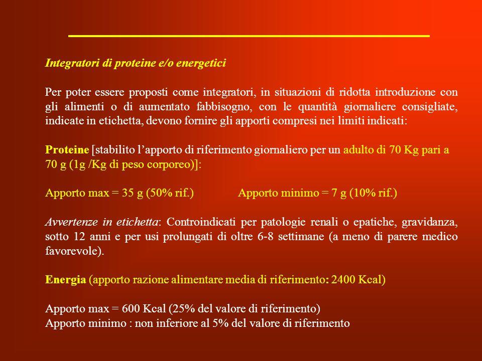 Integratori di proteine e/o energetici Per poter essere proposti come integratori, in situazioni di ridotta introduzione con gli alimenti o di aumenta