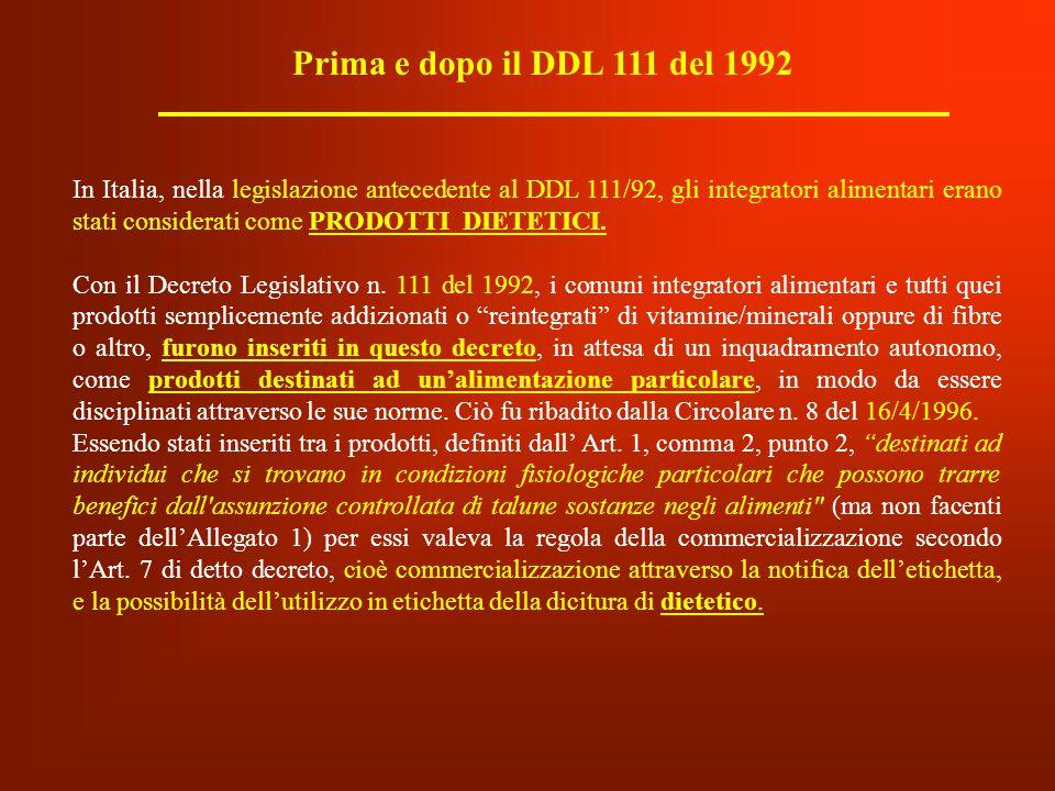 In Italia, nella legislazione antecedente al DDL 111/92, gli integratori alimentari erano stati considerati come PRODOTTI DIETETICI. Con il Decreto Le