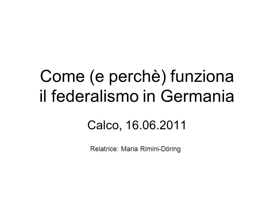 Come (e perchè) funziona il federalismo in Germania Calco, 16.06.2011 Relatrice: Maria Rimini-Döring