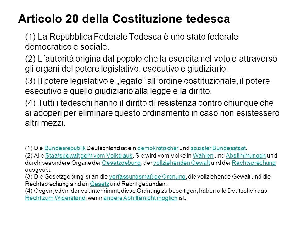 Articolo 20 della Costituzione tedesca (1) La Repubblica Federale Tedesca è uno stato federale democratico e sociale.