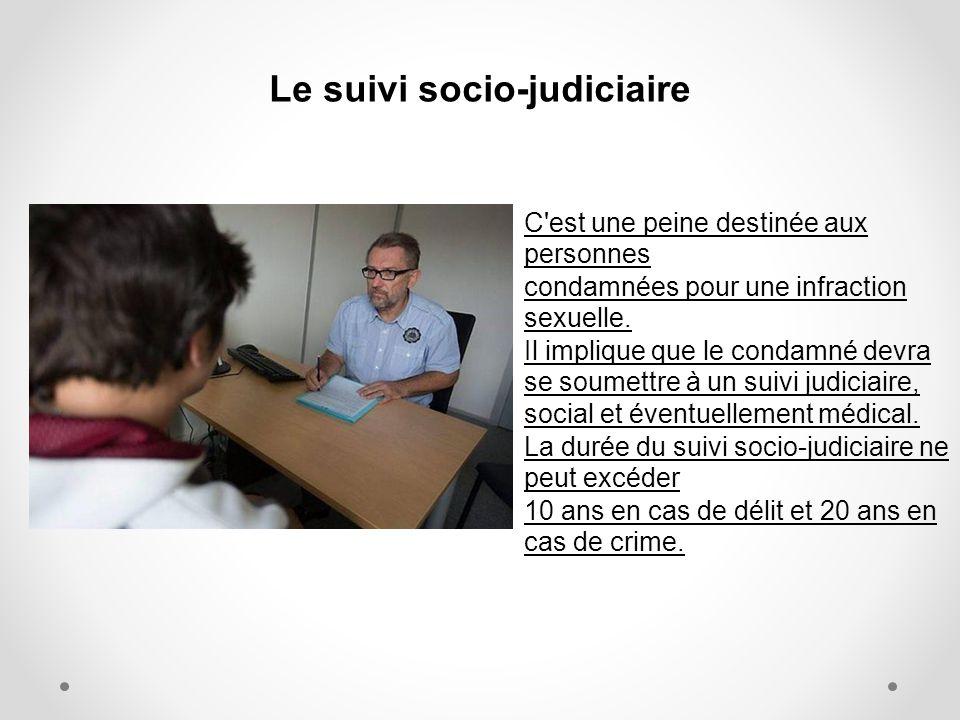 Le suivi socio-judiciaire C'est une peine destinée aux personnes condamnées pour une infraction sexuelle. Il implique que le condamné devra se soumett
