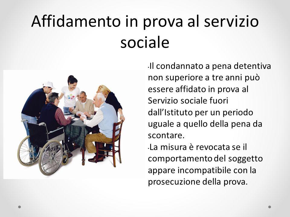 Affidamento in prova al servizio sociale Il condannato a pena detentiva non superiore a tre anni può essere affidato in prova al Servizio sociale fuor