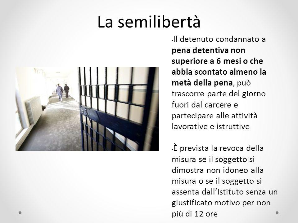La semilibertà Il detenuto condannato a pena detentiva non superiore a 6 mesi o che abbia scontato almeno la metà della pena, può trascorre parte del
