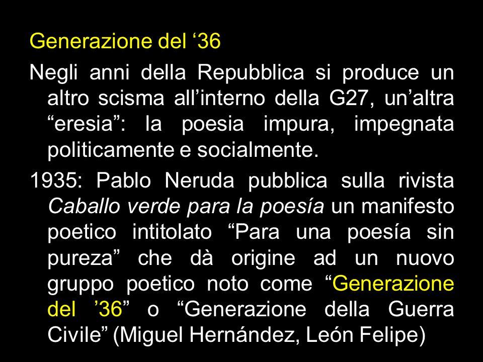 """Generazione del '36 Negli anni della Repubblica si produce un altro scisma all'interno della G27, un'altra """"eresia"""": la poesia impura, impegnata polit"""