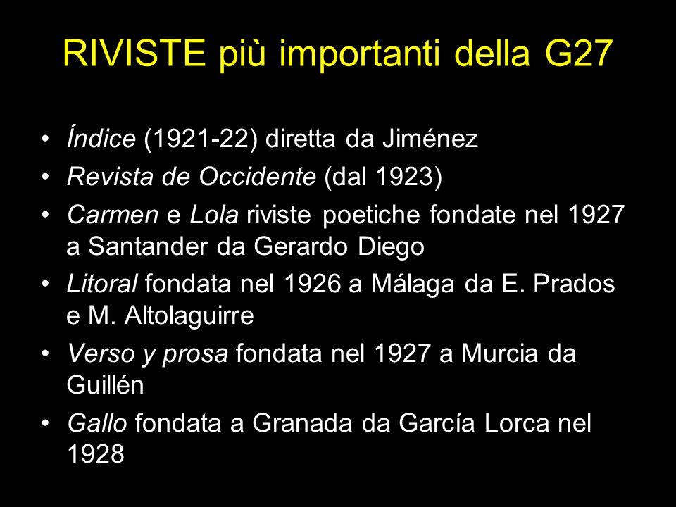 RIVISTE più importanti della G27 Índice (1921-22) diretta da Jiménez Revista de Occidente (dal 1923) Carmen e Lola riviste poetiche fondate nel 1927 a