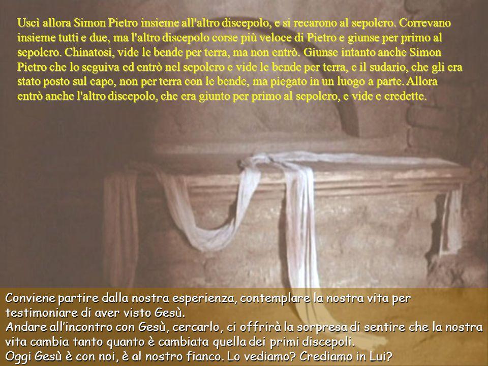 Uscì allora Simon Pietro insieme all altro discepolo, e si recarono al sepolcro.