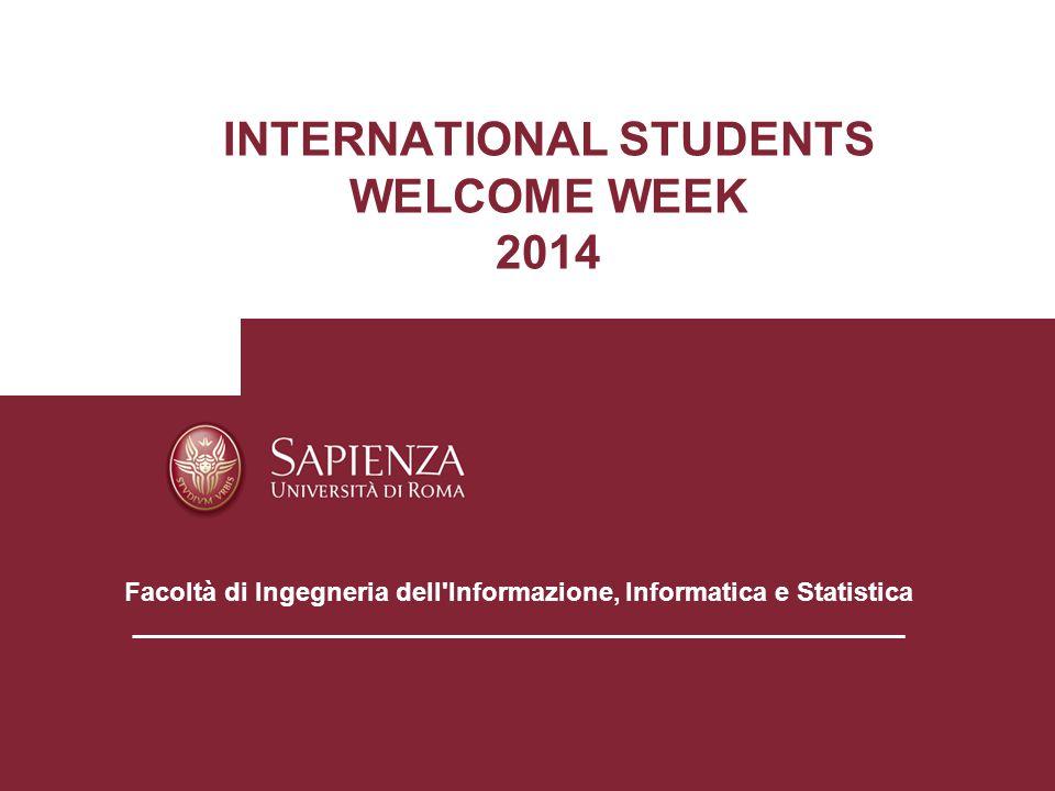INTERNATIONAL STUDENTS WELCOME WEEK 2014 Aula ……………….. Facoltà di Ingegneria dell'Informazione, Informatica e Statistica _____________________________