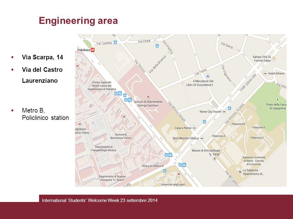 Engineering area  Via Scarpa, 14  Via del Castro Laurenziano  Metro B, Policlinico station International Students' Welcome Week 23 settembre 2014