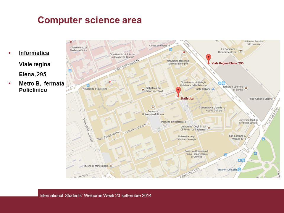 Computer science area  Informatica Viale regina Elena, 295  Metro B, fermata Policlinico International Students' Welcome Week 23 settembre 2014