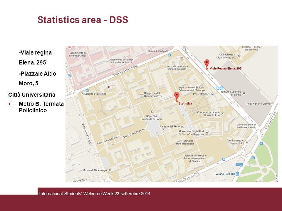 Statistics area - DSS -Viale regina Elena, 295 -Piazzale Aldo Moro, 5 Città Universitaria  Metro B, fermata Policlinico International Students' Welco