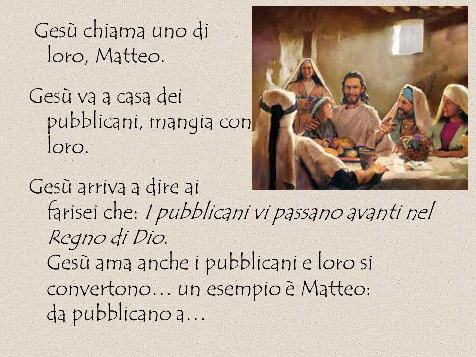Gesù chiama uno di loro, Matteo.Gesù va a casa dei pubblicani, mangia con loro.