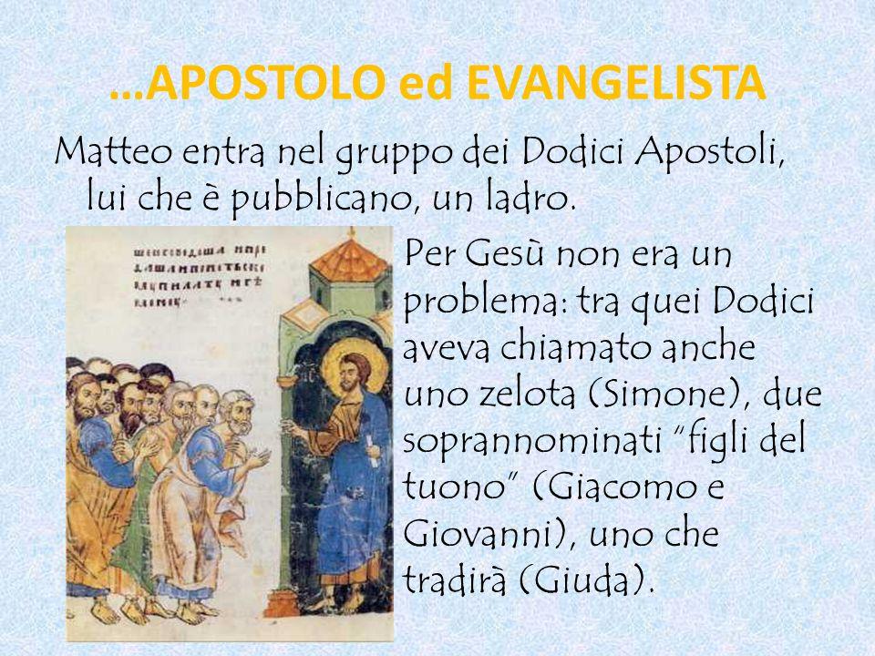 …APOSTOLO ed EVANGELISTA Matteo entra nel gruppo dei Dodici Apostoli, lui che è pubblicano, un ladro.
