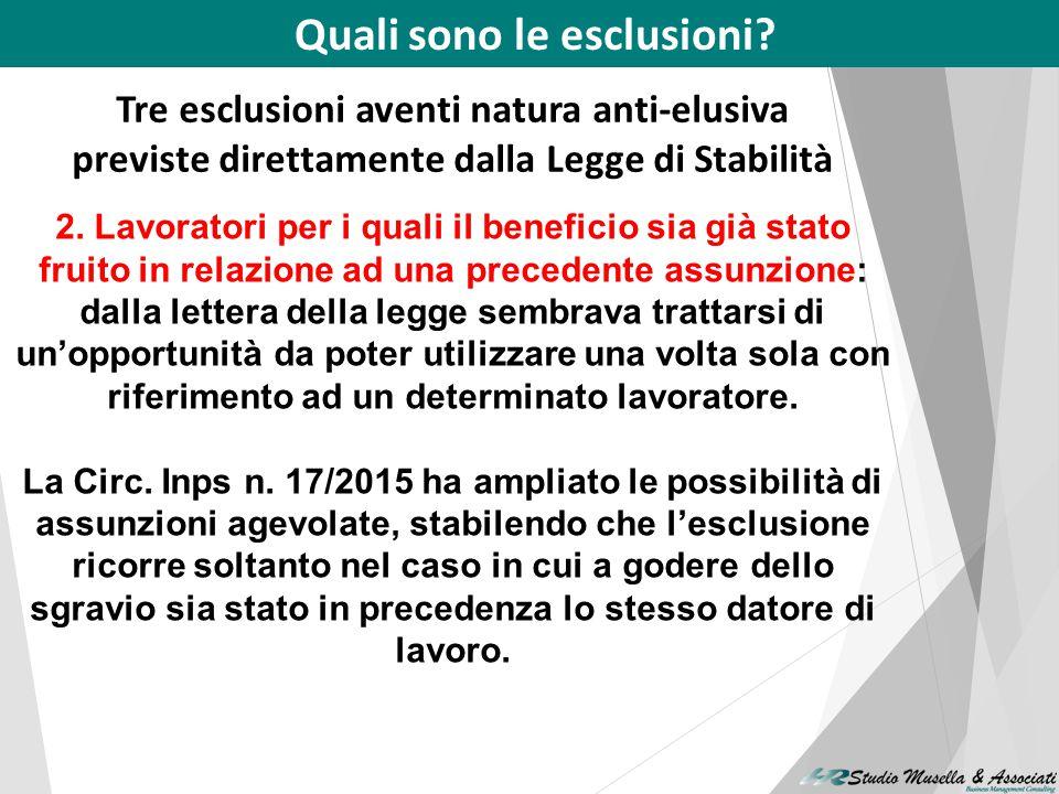 Quali sono le esclusioni? Tre esclusioni aventi natura anti-elusiva previste direttamente dalla Legge di Stabilità 1.I lavoratori che nei sei mesi pre