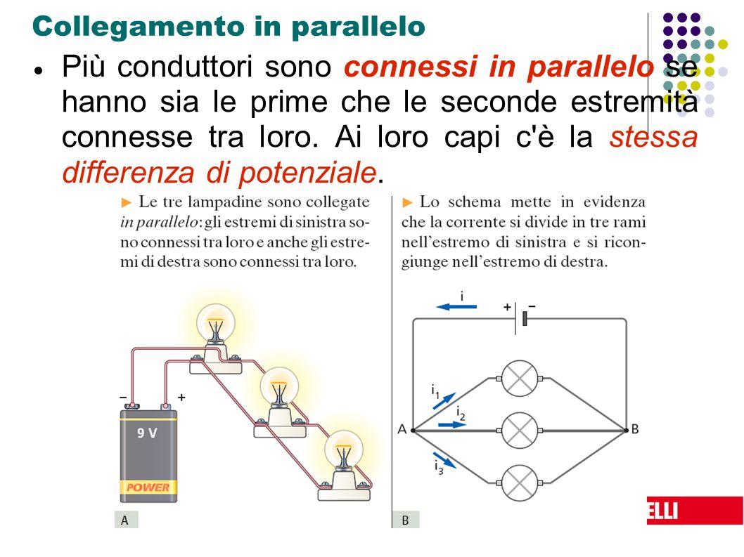 xxxxxx Collegamento in parallelo  Più conduttori sono connessi in parallelo se hanno sia le prime che le seconde estremità connesse tra loro. Ai loro