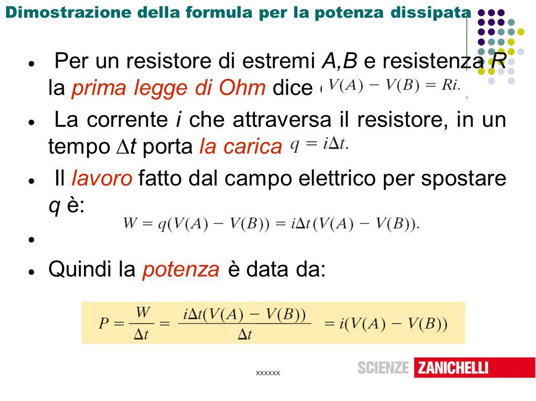 xxxxxx Dimostrazione della formula per la potenza dissipata  Per un resistore di estremi A,B e resistenza R la prima legge di Ohm dice che:  La corr