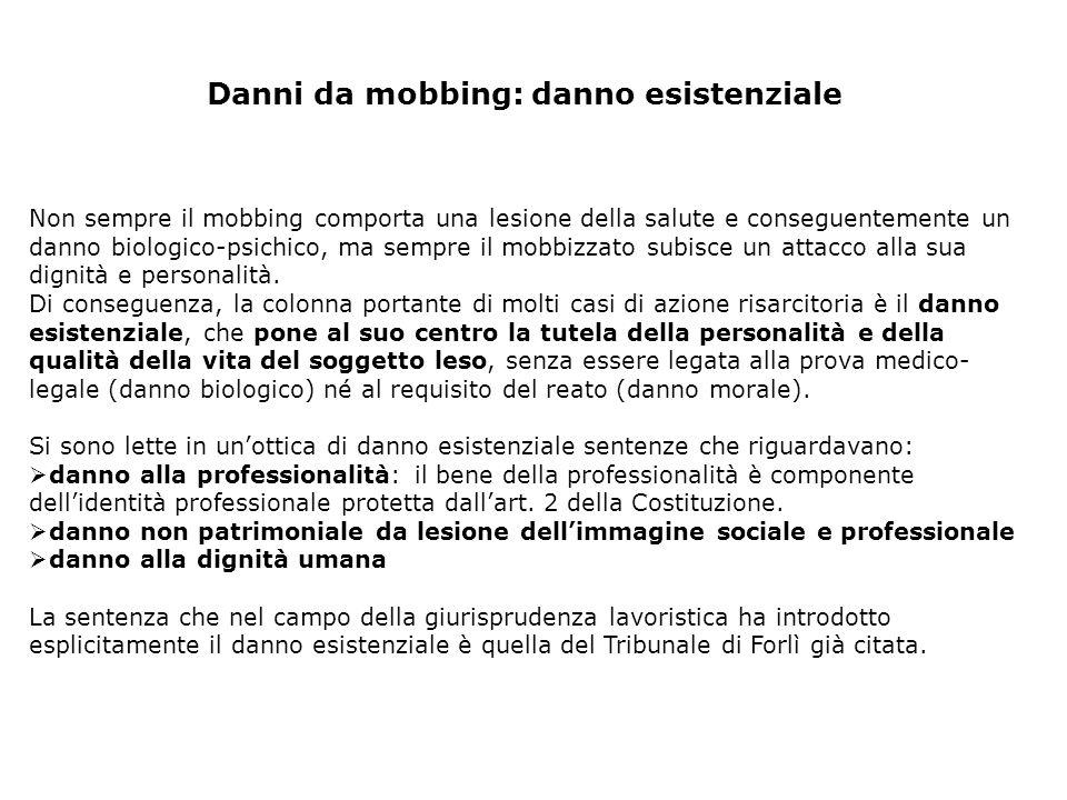 Danni da mobbing: danno esistenziale Non sempre il mobbing comporta una lesione della salute e conseguentemente un danno biologico-psichico, ma sempre