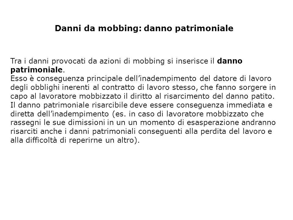 Danni da mobbing: danno patrimoniale Tra i danni provocati da azioni di mobbing si inserisce il danno patrimoniale. Esso è conseguenza principale dell