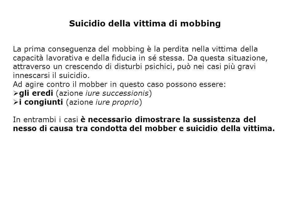 Suicidio della vittima di mobbing La prima conseguenza del mobbing è la perdita nella vittima della capacità lavorativa e della fiducia in sé stessa.