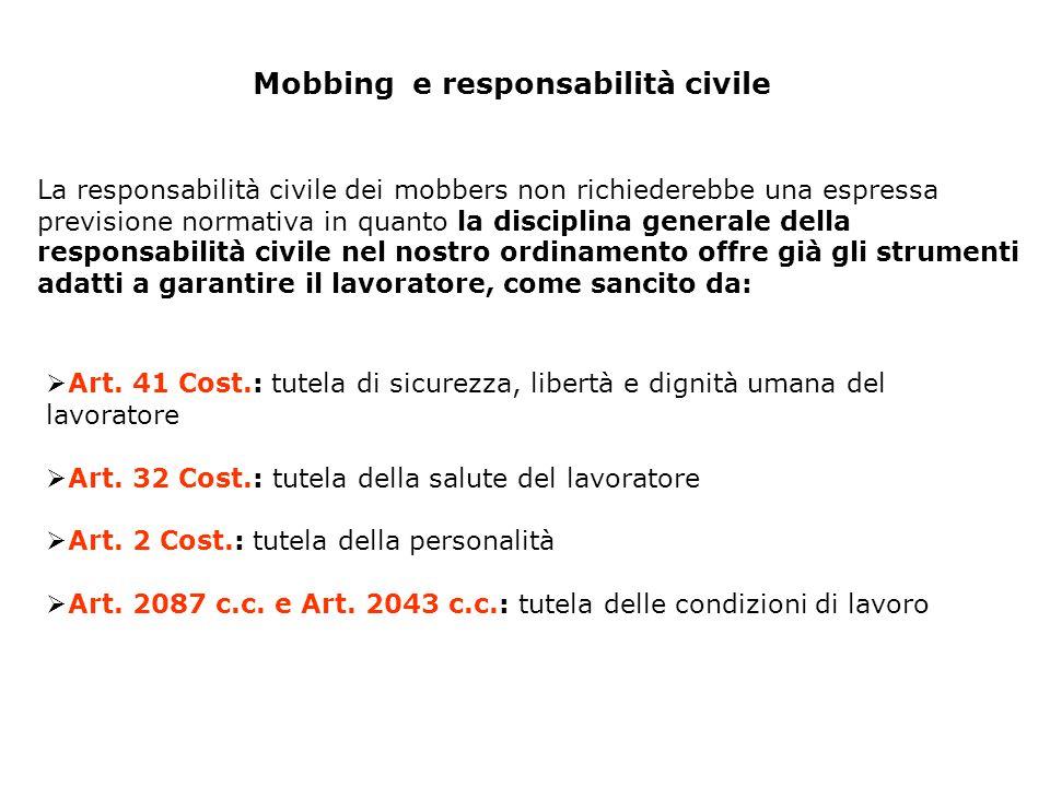 Mobbing e responsabilità civile  Art. 41 Cost.: tutela di sicurezza, libertà e dignità umana del lavoratore  Art. 32 Cost.: tutela della salute del