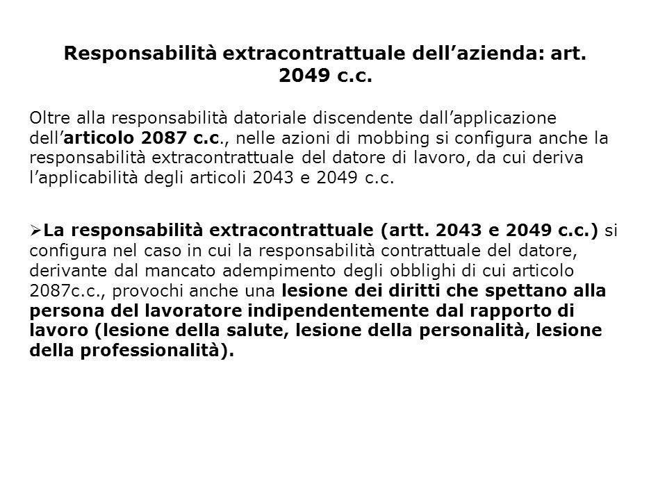 Responsabilità extracontrattuale dell'azienda: art. 2049 c.c.  La responsabilità extracontrattuale (artt. 2043 e 2049 c.c.) si configura nel caso in
