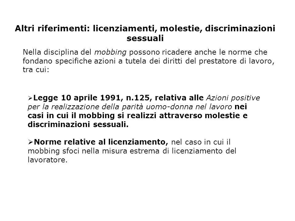 Altri riferimenti: licenziamenti, molestie, discriminazioni sessuali Nella disciplina del mobbing possono ricadere anche le norme che fondano specific