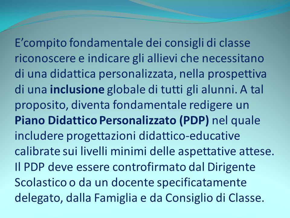 E'compito fondamentale dei consigli di classe riconoscere e indicare gli allievi che necessitano di una didattica personalizzata, nella prospettiva di
