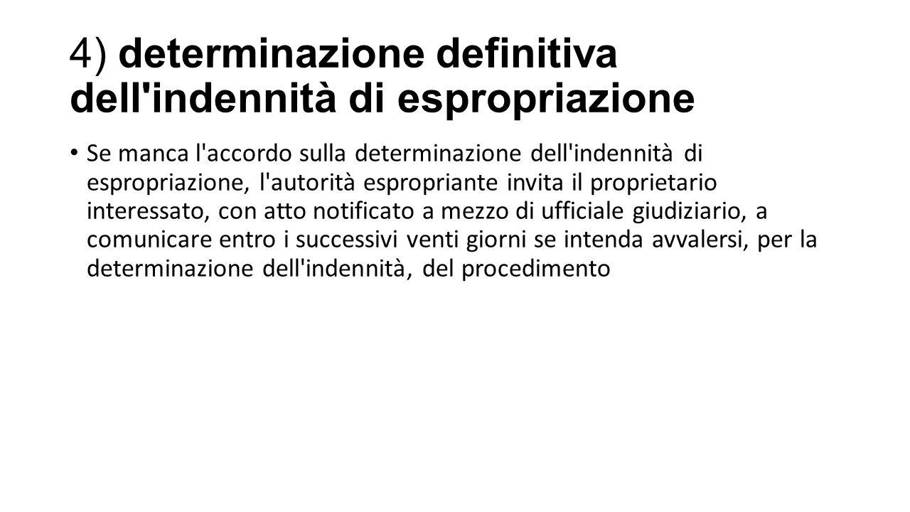 4) determinazione definitiva dell'indennità di espropriazione Se manca l'accordo sulla determinazione dell'indennità di espropriazione, l'autorità esp
