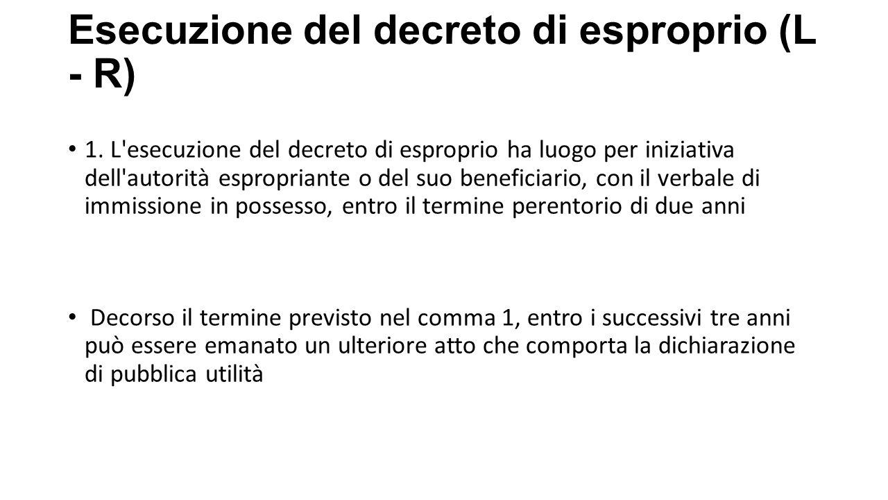 Esecuzione del decreto di esproprio (L - R) 1. L'esecuzione del decreto di esproprio ha luogo per iniziativa dell'autorità espropriante o del suo bene