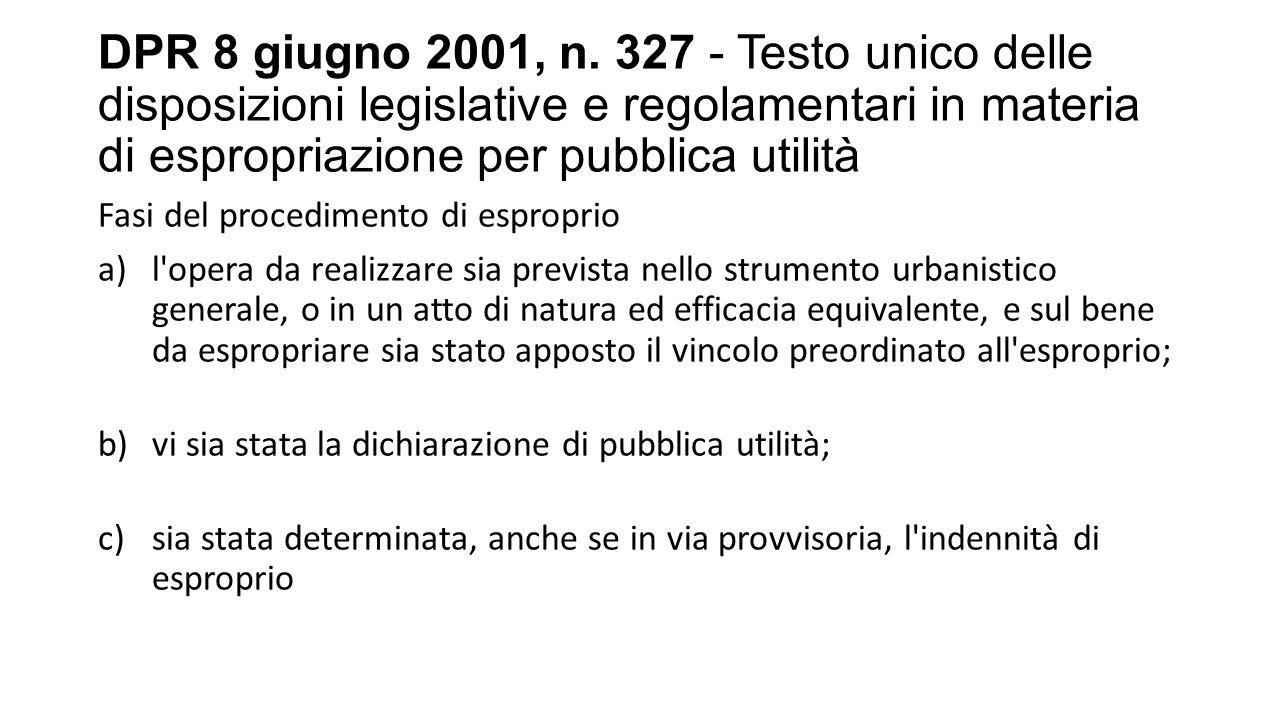 DPR 8 giugno 2001, n. 327 - Testo unico delle disposizioni legislative e regolamentari in materia di espropriazione per pubblica utilità Fasi del proc