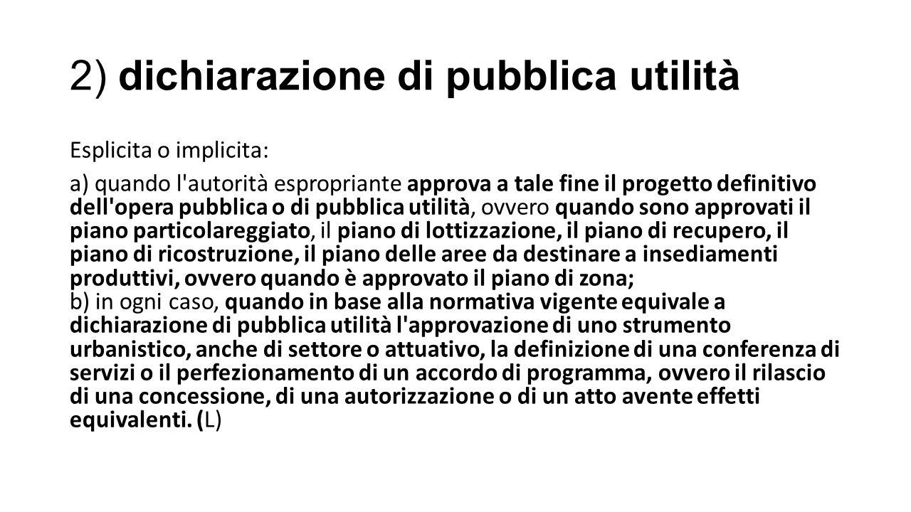 2) dichiarazione di pubblica utilità Esplicita o implicita: a) quando l'autorità espropriante approva a tale fine il progetto definitivo dell'opera pu