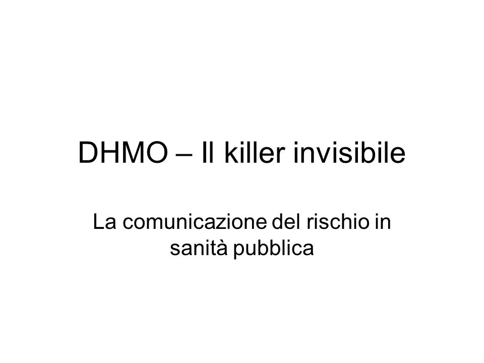 DHMO – Il killer invisibile La comunicazione del rischio in sanità pubblica