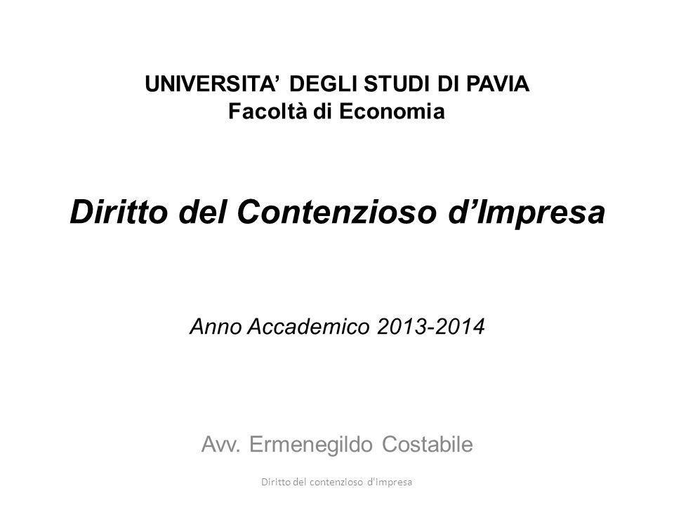 UNIVERSITA' DEGLI STUDI DI PAVIA Facoltà di Economia Diritto del Contenzioso d'Impresa Anno Accademico 2013-2014 Avv.