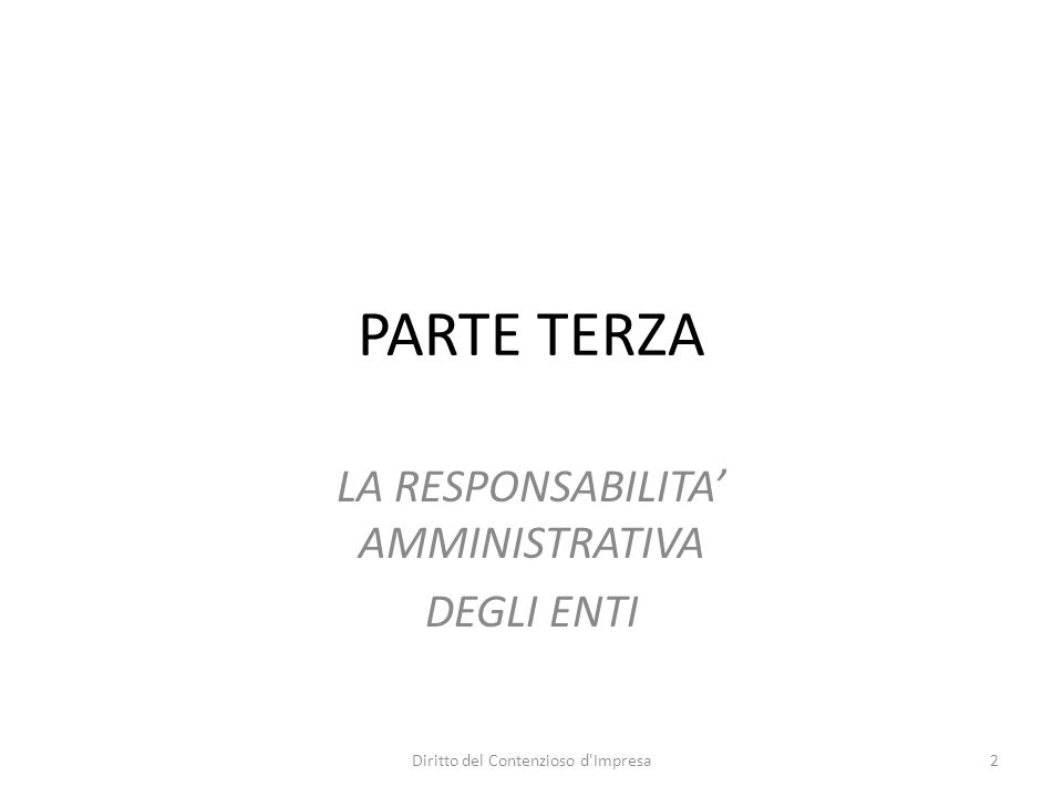 PARTE TERZA LA RESPONSABILITA' AMMINISTRATIVA DEGLI ENTI 2Diritto del Contenzioso d Impresa