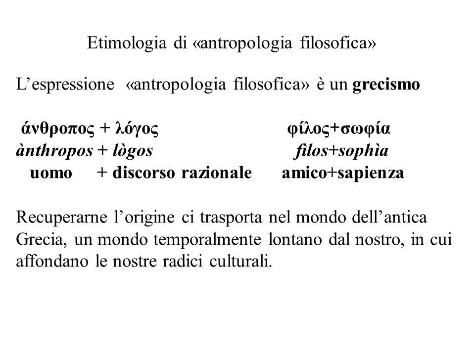 Il logos e la sophìa Ai Greci dobbiamo, infatti, le espressioni e le nozioni di lògos, di philèin e di sophìa, che sono portanti per intendere il significato di Antropologia filosofica.