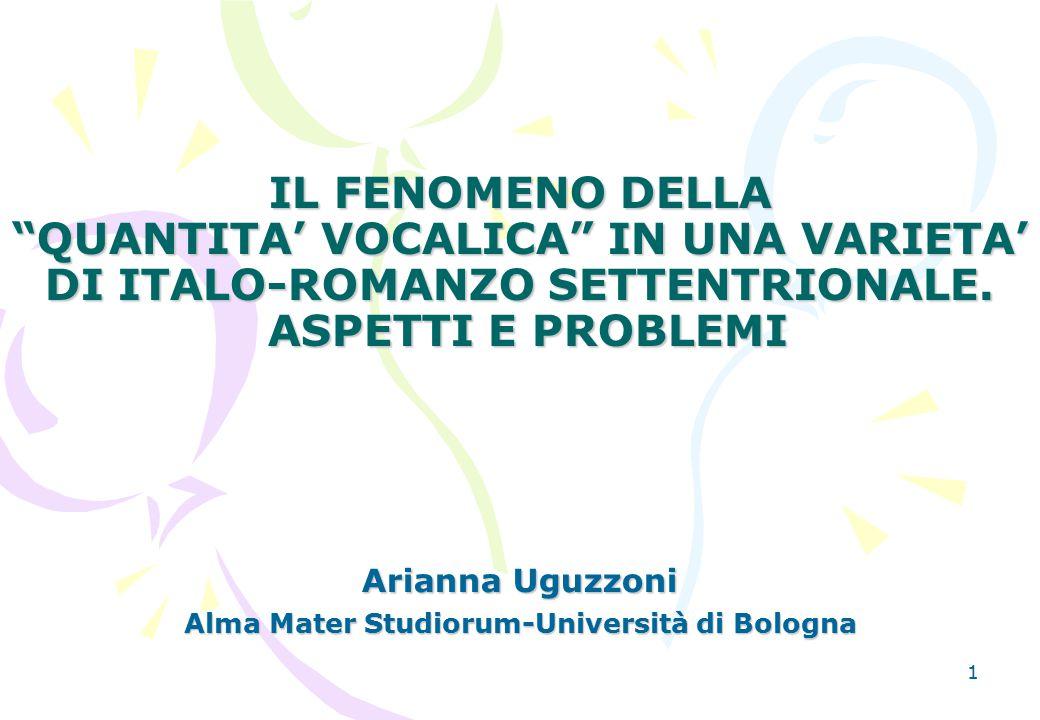 """1 IL FENOMENO DELLA """"QUANTITA' VOCALICA"""" IN UNA VARIETA' DI ITALO-ROMANZO SETTENTRIONALE. ASPETTI E PROBLEMI Arianna Uguzzoni Alma Mater Studiorum-Uni"""