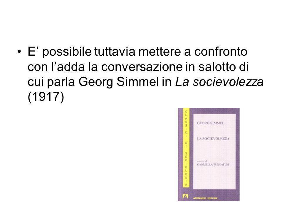 E' possibile tuttavia mettere a confronto con l'adda la conversazione in salotto di cui parla Georg Simmel in La socievolezza (1917)