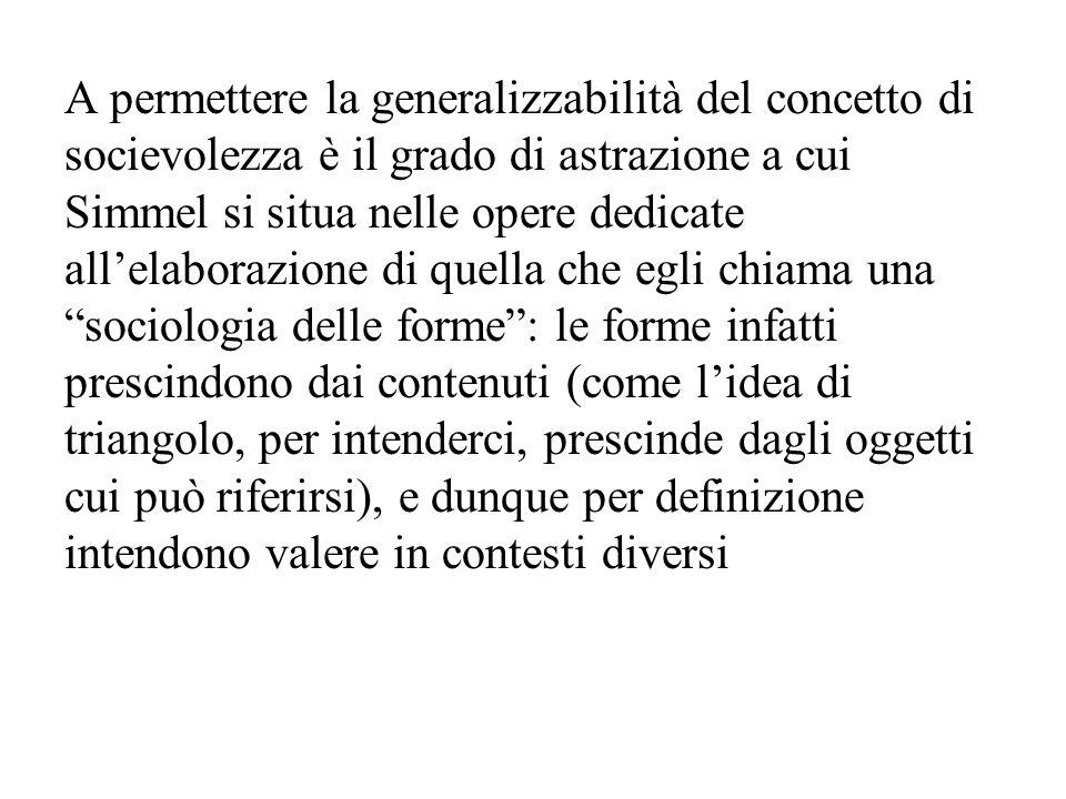 A permettere la generalizzabilità del concetto di socievolezza è il grado di astrazione a cui Simmel si situa nelle opere dedicate all'elaborazione di