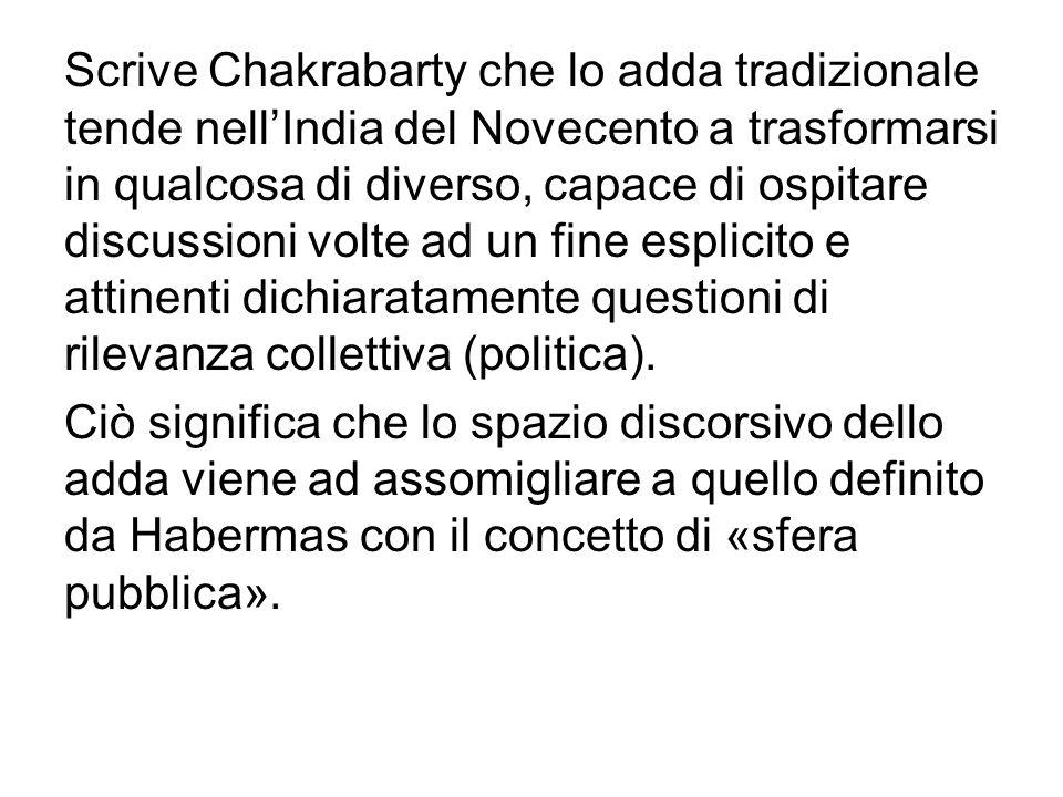 Scrive Chakrabarty che lo adda tradizionale tende nell'India del Novecento a trasformarsi in qualcosa di diverso, capace di ospitare discussioni volte