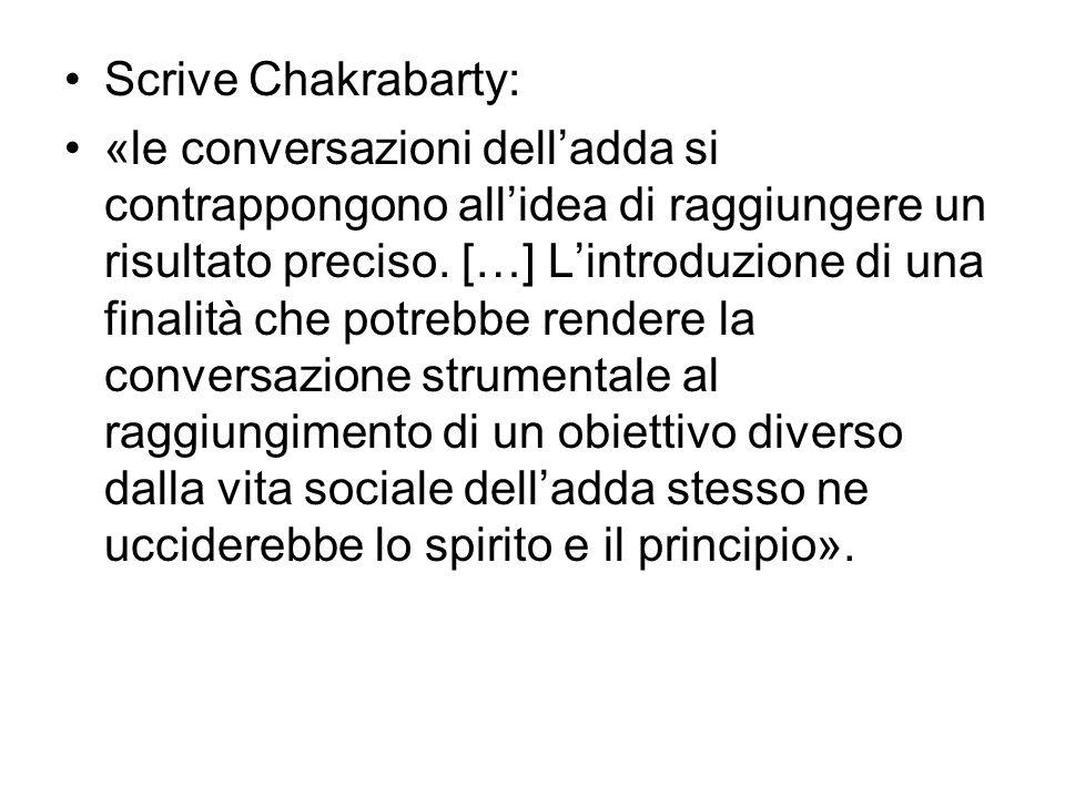 Scrive Chakrabarty: «le conversazioni dell'adda si contrappongono all'idea di raggiungere un risultato preciso. […] L'introduzione di una finalità che