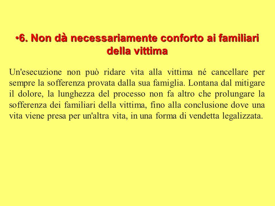 6. Non d à necessariamente conforto ai familiari della vittima6. Non d à necessariamente conforto ai familiari della vittima Un'esecuzione non può rid
