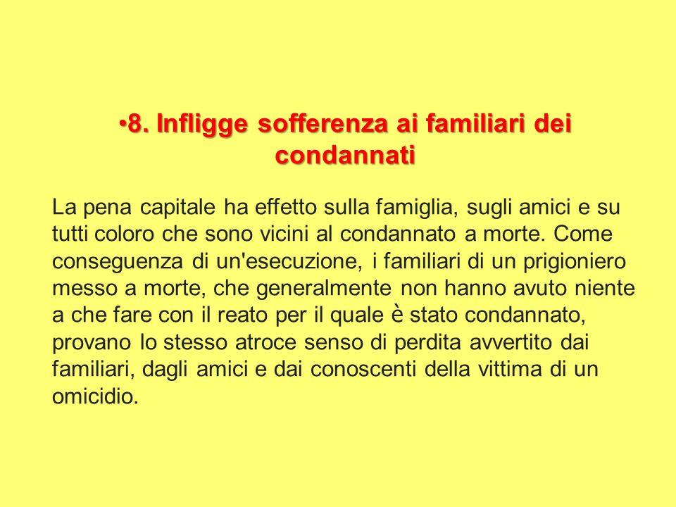 8.Infligge sofferenza ai familiari dei condannati8.