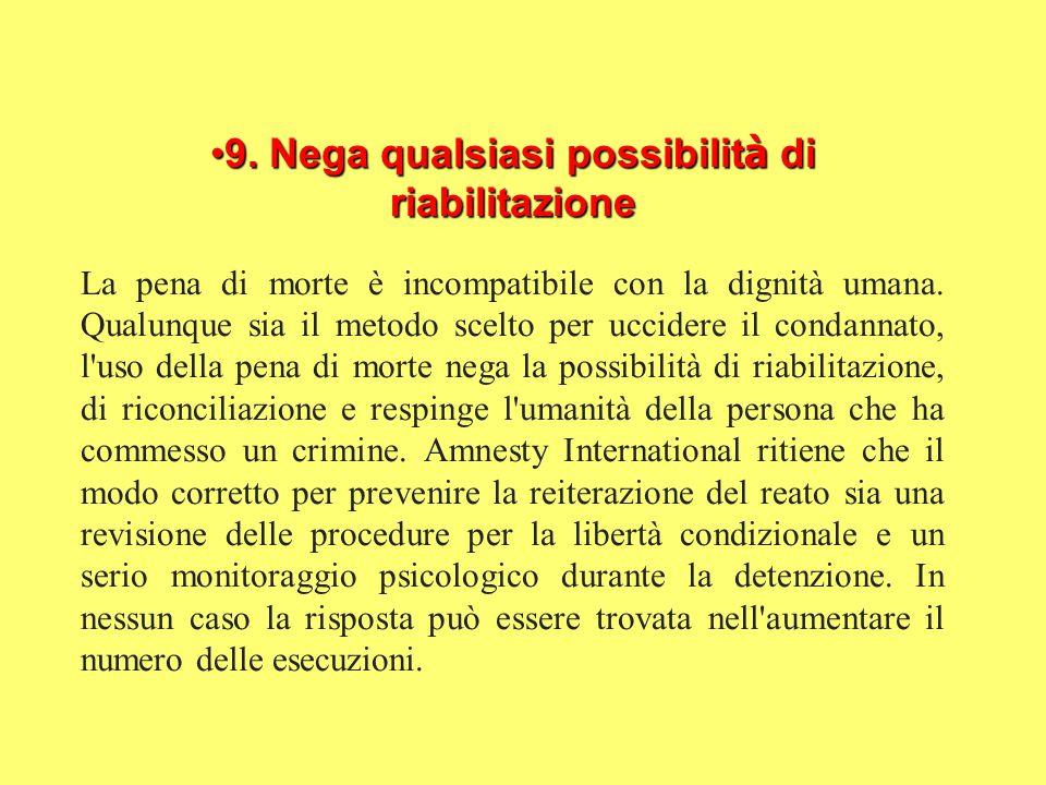 9. Nega qualsiasi possibilit à di riabilitazione9. Nega qualsiasi possibilit à di riabilitazione La pena di morte è incompatibile con la dignità umana