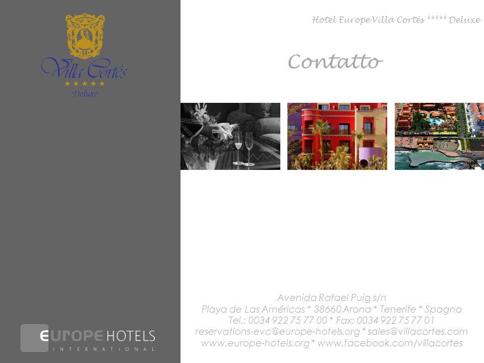Contatto Hotel Europe Villa Cortés ***** Deluxe Avenida Rafael Puig s/n Playa de Las Américas * 38660 Arona * Tenerife * Spagna Tel.: 0034 922 75 77 00 * Fax: 0034 922 75 77 01 reservations-evc@europe-hotels.org * sales@villacortes.com www.europe-hotels.org * www.facebook.com/villacortes