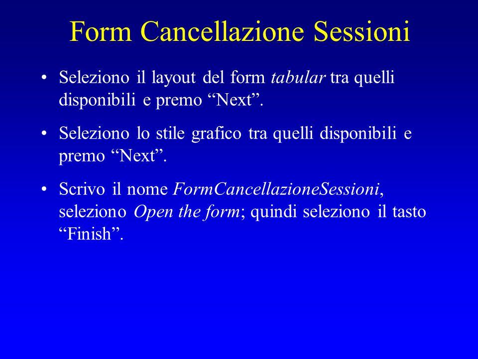 Form Cancellazione Sessioni Seleziono il layout del form tabular tra quelli disponibili e premo Next .