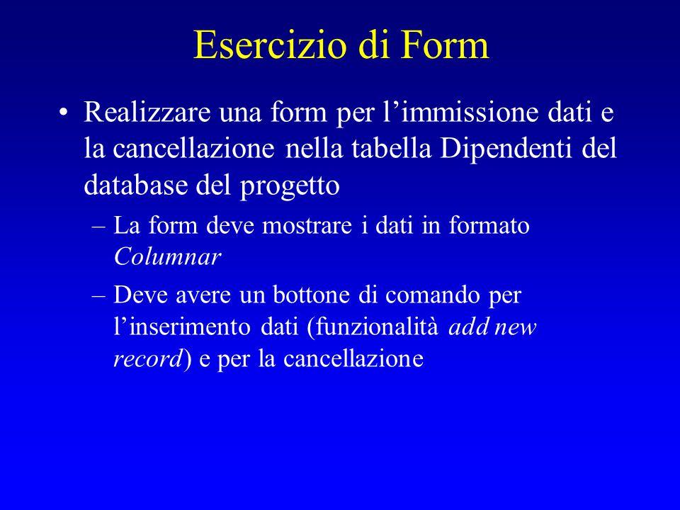 Esercizio di Form Realizzare una form per l'immissione dati e la cancellazione nella tabella Dipendenti del database del progetto –La form deve mostra